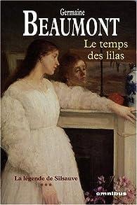 La l�gende de Silsauve, Tome 3 : Le Temps des lilas par Germaine Beaumont