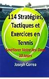 114 STRAT�GIES, TACTIQUES ET EXERCICES EN TENNIS: Am�liorer Votre Jeu Dans 10 Jours