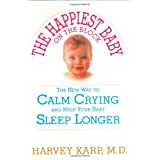 The Happiest Baby on the Block: The New Way to Calm Crying and Help Your Baby Sleep Longer ~ Harvey Karp