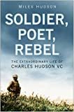 img - for Soldier, Poet, Rebel: The Extraordinary Life of Charles Hudson VC by Miles Hudson (2007-07-19) book / textbook / text book