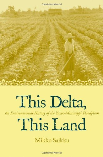 This Delta, This Land An Environmental History Of The Yazoo-Mississippi Floodpla