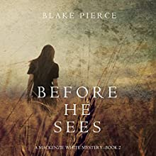 Before He Sees: A Mackenzie White Mystery, Book 2 Audiobook by Blake Pierce Narrated by Elaine Wise
