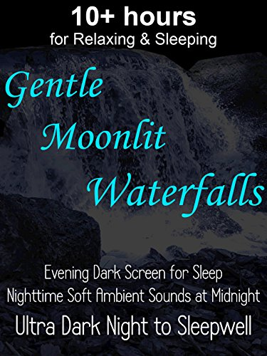 10+ hours for Relaxing & Sleeping Gentle Moonlit Waterfalls Evening Dark Screen for Sleep Nighttime Soft Ambient Sounds at Midnight Ultra Dark Night to Sleepwell