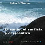 El santo,el surfista y el ejecutivo [The Saint, the Surfer, and the Executive] | Robin S. Sharma