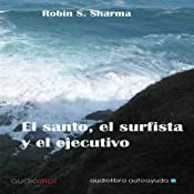 El santo,el surfista y el ejecutivo [The Saint, the Surfer, and the Executive] | [Robin S. Sharma]