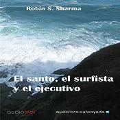 El santo,el surfista y el ejecutivo [The Saint, the Surfer, and the Executive] | [Robin S. Sharma]
