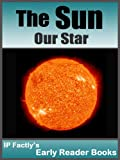 The Sun - Our Star. Space Books for Kids. (Early Reader Space Books for Kids Book 8)