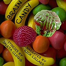 Brain Candy: 18 Tales of Silly and Not-So-Silly Horror Audiobook by Jaleta Clegg Narrated by Rick Lillard