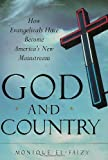 God and Country: How Evangelicals Have Become America's New Mainstream