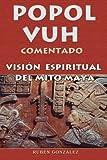 Popol Vuh comentado: Visión espiritual del mito maya (Spanish Edition)