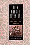 img - for They Married Adventure: The Wandering Lives of Martin and Osa Johnson book / textbook / text book