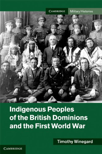 Indigenous Peoples of the British Dominions and the First World War (Cambridge Military Histories)