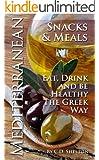 Mediterranean Diet (Mediterranean Diet Snacks & Meals: Eat, Drink And Be Healthy The Greek Way Book 2)