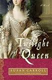 Twilight of a Queen: A Novel (0449221091) by Carroll, Susan