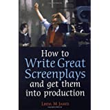 How to Write Great Screenplays and get them into productionby Linda M. James
