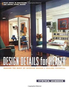 Design Details for Health: Making the Most of Interior Design's Healing Potential (Wiley Series in Healthcare and Senior Living Design) from Wiley