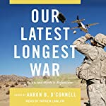 Our Latest Longest War: Losing Hearts and Minds in Afghanistan   Aaron B. O'Connell