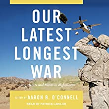Our Latest Longest War: Losing Hearts and Minds in Afghanistan | Livre audio Auteur(s) : Aaron B. O'Connell Narrateur(s) : Patrick Lawlor