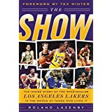 The Show: The Inside Story of the Spectacular Los Angeles Lakers in the Words of Those Who Lived It ~ Roland Lazenby