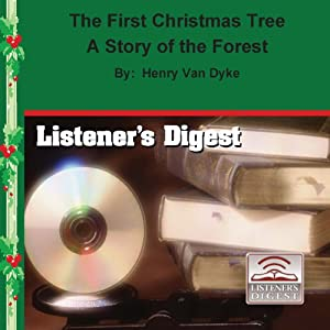 The First Christmas Tree: A Story of the Forest | [Henry Van Dyke]