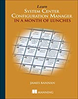Learn System Center Configuration Manager in a Month of Lunches Front Cover