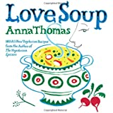Love Soup: 160 All New Recipes From The Author Of The Vegetarian Epicure