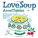 Love Soup: 160 All New Recipes From The Author Of The Vegetarian Epicureby Anna Thomas