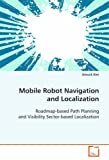 Mobile Robot Navigation and Localization: Roadmap-based Path Planning and Visibility Sector-based Localization