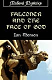Falconer and the Face of God (Medieval Mysteries) (190628864X) by Morson, Ian
