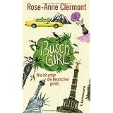 """Buschgirl: Wie ich unter die Deutschen gerietvon """"Rose-Anne Clermont"""""""