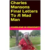 Charles Mansons Final Letters To A Mad Man