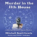 Murder in the 11th House: A Starlight Detective Agency Mystery, Book 1 (       UNABRIDGED) by Mitchell Scott Lewis Narrated by John Lescault