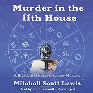 Murder in the 11th House: A Starlight Detective Agency Mystery, Book 1 | [Mitchell Scott Lewis]