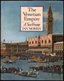 The Venetian Empire: A Sea Voyage (A Helen and Kurt Wolff Book) (0151935041) by Jan Morris