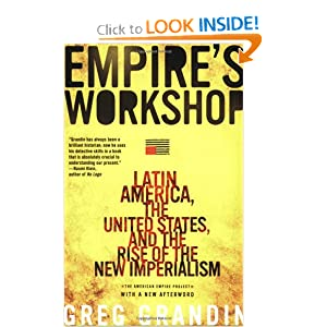 Empire's Workshop: Latin America, the United States, and the Rise of the New Imperialism by Greg Grandin