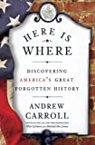 Here Is Where: Discovering Americas Great Forgotten History