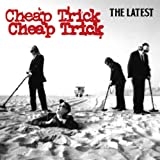 The Latest ~ Cheap Trick