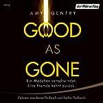 Good as Gone: Ein Mädchen verschwindet. Eine Fremde kehrt zurück. | Amy Gentry
