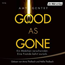 Good as Gone: Ein Mädchen verschwindet. Eine Fremde kehrt zurück. Hörbuch von Amy Gentry Gesprochen von: Anna Thalbach, Nellie Thalbach