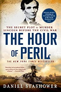 The Hour Of Peril: The Secret Plot To Murder Lincoln Before The Civil War by Daniel Stashower ebook deal