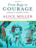 From Rage to Courage: Answers to Readers' Letters (0393337898) by Miller, Alice
