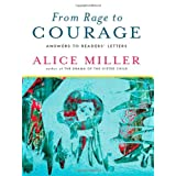 "From Rage to Courage: Answers to Readers' Lettersvon ""Alice Miller"""