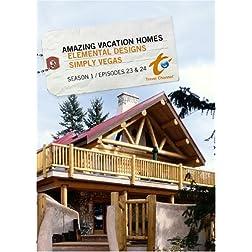Amazing Vacation Homes Season 1  - Episode 23: Elemental Designs & Episode 24: Simply Vegas