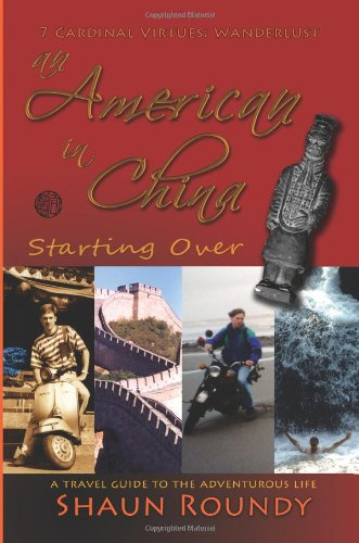 an-american-in-china-starting-over-a-travel-guide-to-the-adventurous-life-volume-1