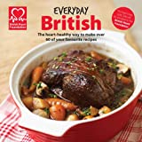 British Heart Foundation Everyday British: The Heart-healthy Way to Make Your Favourite Dishes
