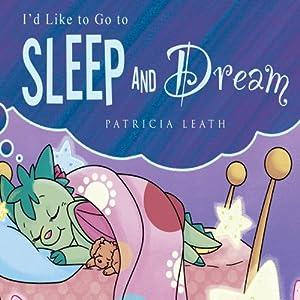 I'd Like to Go to Sleep and Dream | [Patricia Leath]