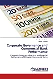 img - for Corporate Governance and Commercial Bank Performance: Corporate Governance Practices and Financial Performance of Ethiopian Commercial Banks book / textbook / text book