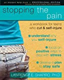 Lawrence E, PhD Shapiro Stopping the Pain: A Workbook for Teens Who Cut & Self-Injure [With CDROM] (Instant Help Book for Teens)