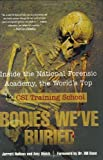 img - for Bodies We've Buried: Inside the National Forensic Academy, the World's Top CSI Training School by Hallcox, Jarrett, Welch, Amy (2006) Hardcover book / textbook / text book