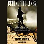 Behind the Lines: Powerful and Revealing American and Foreign War Letters & One Man's Search to Find Them   Andrew Carroll
